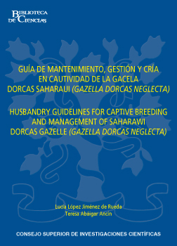 Guía de mantenimiento, gestión y cría en cautividad de la gacela dorcas saharaui (<i>Gazella dorcas neglecta</i>) = Husbandry guidelines for captive breeding and management of saharawi dorcas gazelle (<i>Gazella dorcas neglecta</i>)